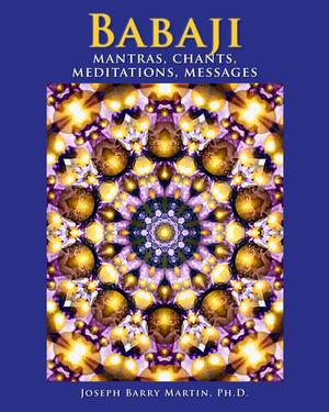 Babaji Mantras, Chants, Meditations, Messages